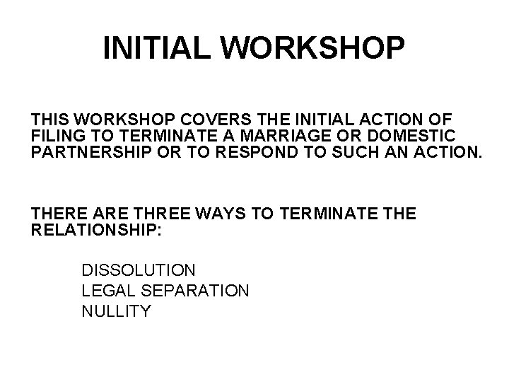 INITIAL WORKSHOP THIS WORKSHOP COVERS THE INITIAL ACTION OF FILING TO TERMINATE A MARRIAGE