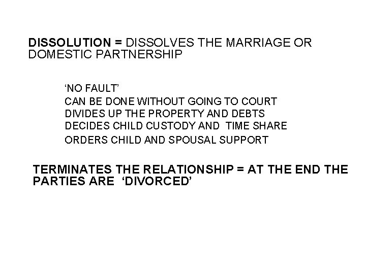 DISSOLUTION = DISSOLVES THE MARRIAGE OR DOMESTIC PARTNERSHIP 'NO FAULT' CAN BE DONE WITHOUT