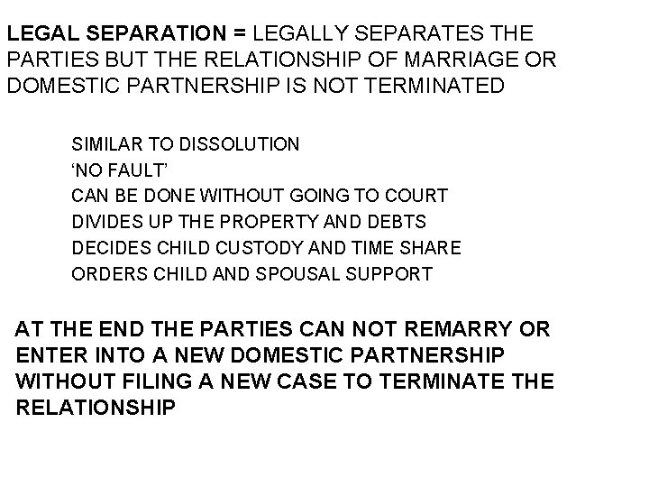 LEGAL SEPARATION = LEGALLY SEPARATES THE PARTIES BUT THE RELATIONSHIP OF MARRIAGE OR DOMESTIC