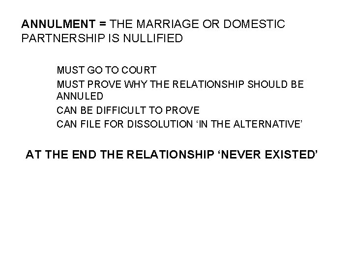 ANNULMENT = THE MARRIAGE OR DOMESTIC PARTNERSHIP IS NULLIFIED MUST GO TO COURT MUST