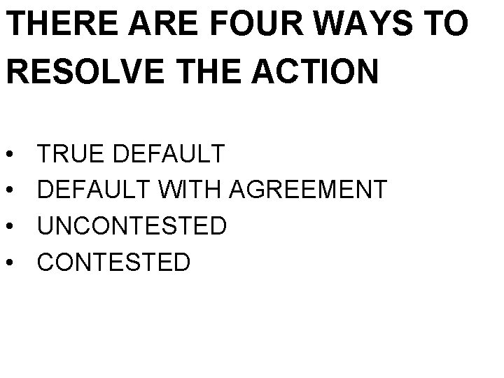 THERE ARE FOUR WAYS TO RESOLVE THE ACTION • • TRUE DEFAULT WITH AGREEMENT