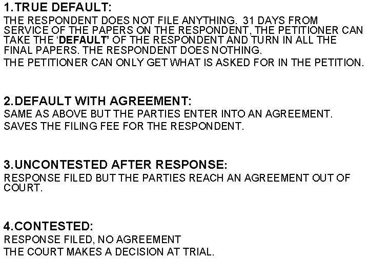 1. TRUE DEFAULT: THE RESPONDENT DOES NOT FILE ANYTHING. 31 DAYS FROM SERVICE OF