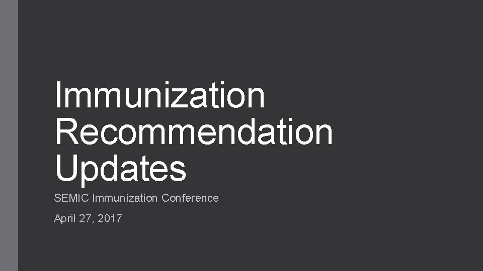 Immunization Recommendation Updates SEMIC Immunization Conference April 27, 2017