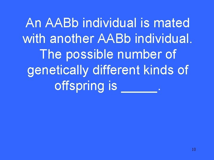 An AABb individual is mated I 25 with another AABb individual. The possible number