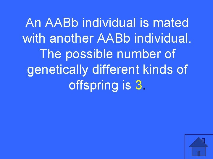 An AABb individual is mated I 25 a with another AABb individual. The possible
