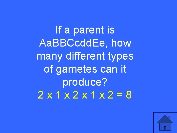 II 15 a If a parent is Aa. BBCcdd. Ee, how many different types