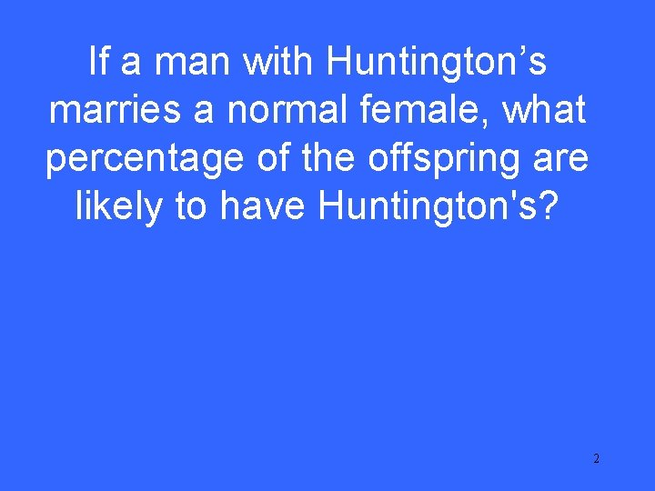 If a man with Huntington's marries a normal female, what percentage of the offspring