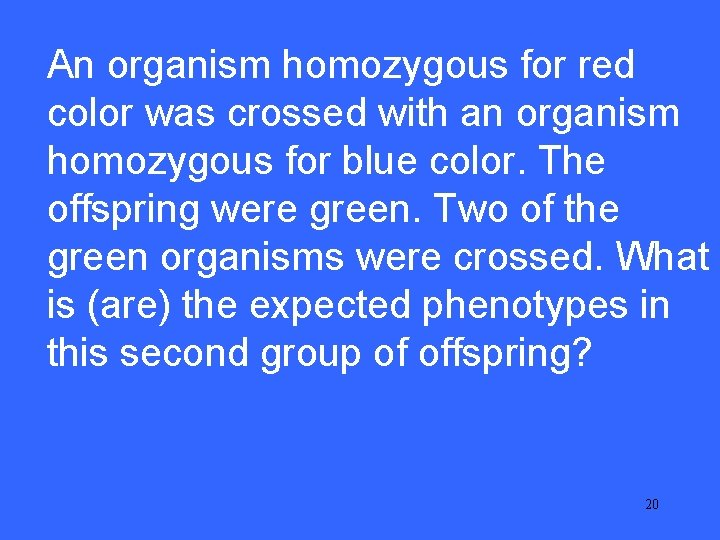 An organism homozygous for red II 25 color was crossed with an organism homozygous
