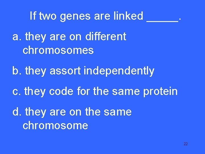 If two genes are linked _____. III 5 a. they are on different chromosomes