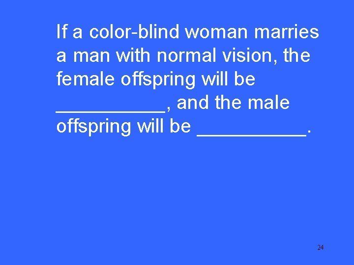 If a color-blind woman marries III a 10 man with normal vision, the female