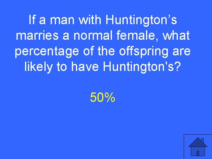 If a man with Huntington's I 5 a marries a normal female, what percentage