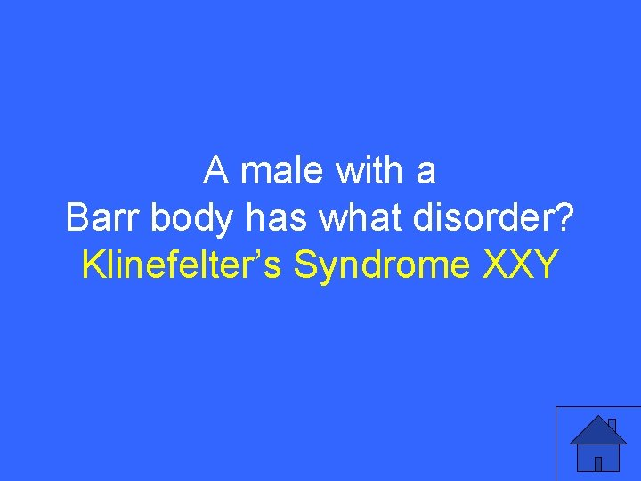 IV 10 a A male with a Barr body has what disorder? Klinefelter's Syndrome