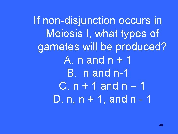If non-disjunction occurs in IV 25 Meiosis I, what types of gametes will be