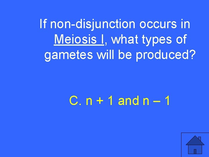 If non-disjunction occurs in IV 25 a Meiosis I, what types of gametes will