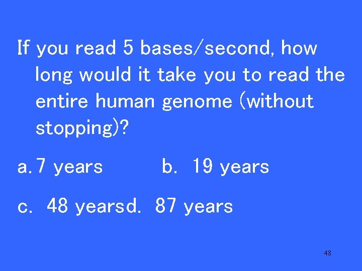 20 read 5 bases/second, how If Vyou long would it take you to read