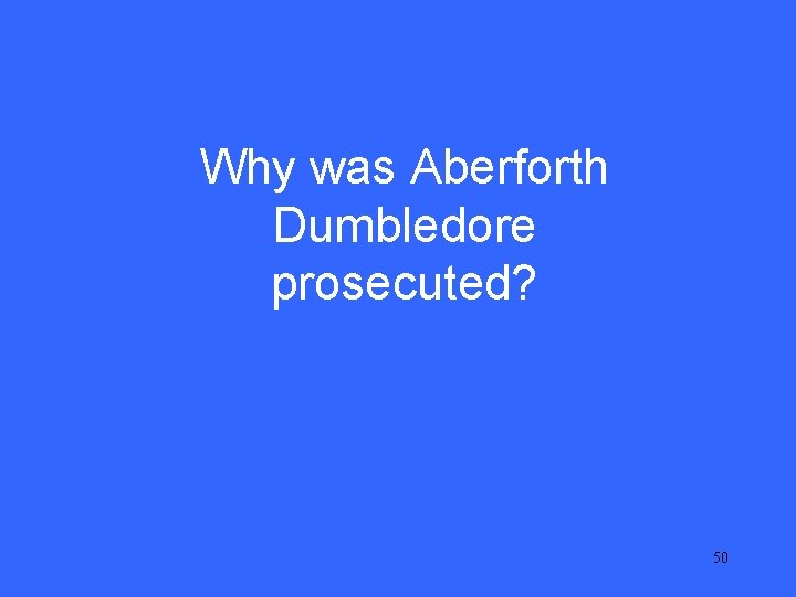 V 25 Why was Aberforth Dumbledore prosecuted? 50