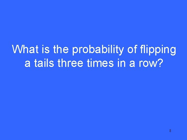 I 20 What is the probability of flipping a tails three times in a