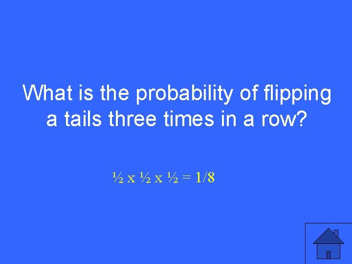 I 20 a What is the probability of flipping a tails three times in