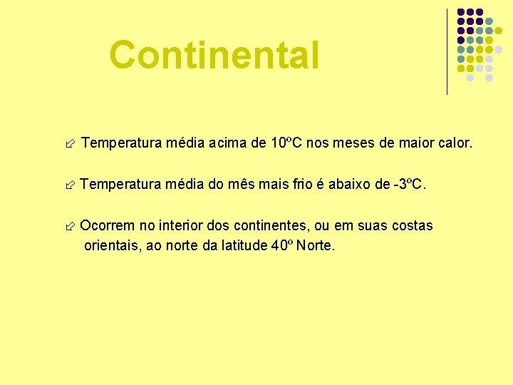 Continental Temperatura média acima de 10ºC nos meses de maior calor. Temperatura média do