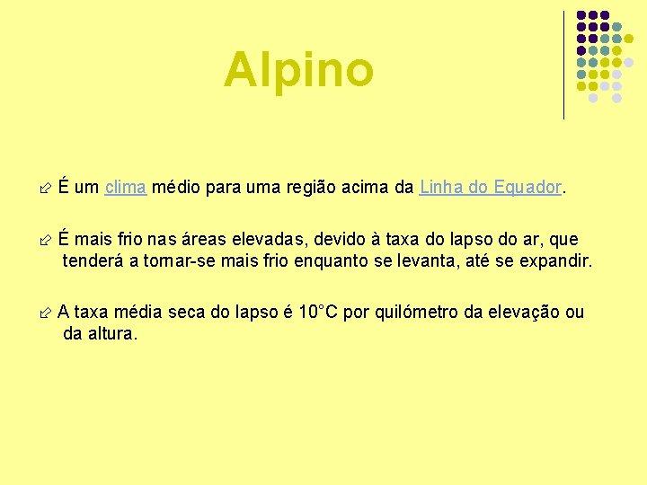 Alpino É um clima médio para uma região acima da Linha do Equador. É