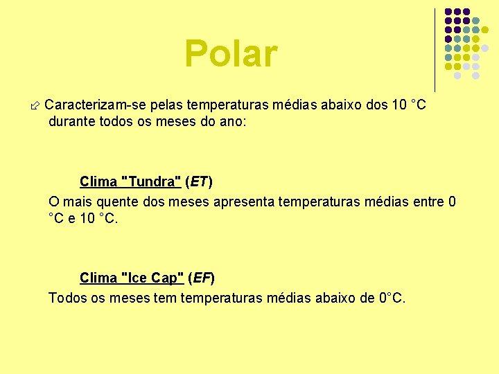 Polar Caracterizam-se pelas temperaturas médias abaixo dos 10 °C durante todos os meses do
