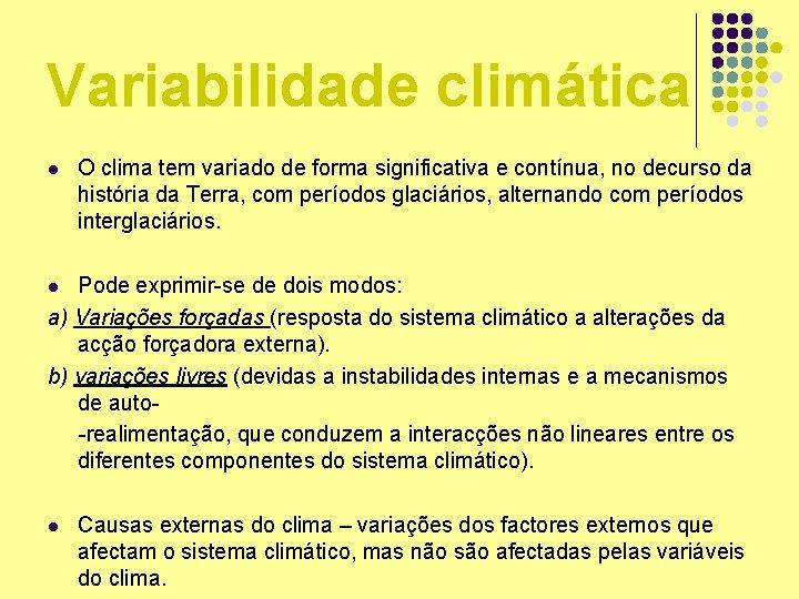 Variabilidade climática l O clima tem variado de forma significativa e contínua, no decurso