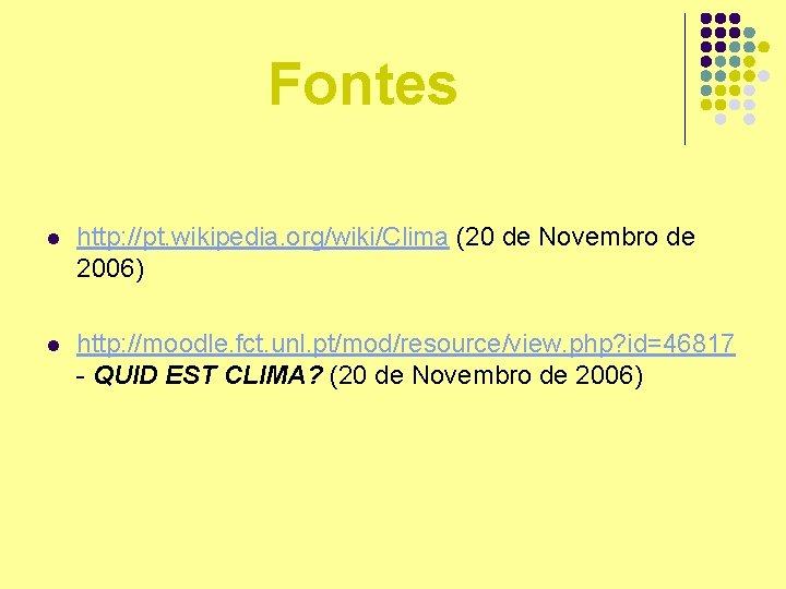 Fontes l http: //pt. wikipedia. org/wiki/Clima (20 de Novembro de 2006) l http: //moodle.