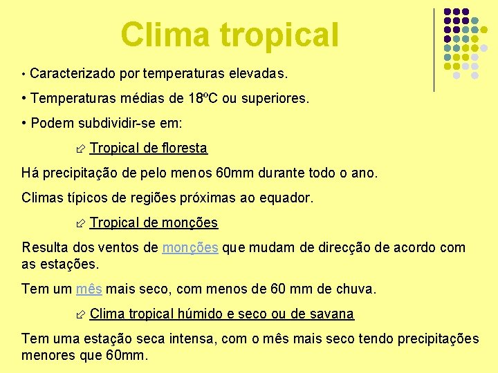 Clima tropical • Caracterizado por temperaturas elevadas. • Temperaturas médias de 18ºC ou superiores.