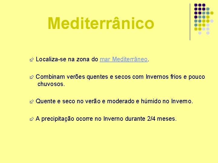 Mediterrânico Localiza-se na zona do mar Mediterrâneo. Combinam verões quentes e secos com Invernos
