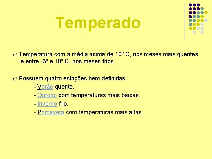 Temperado Temperatura com a média acima de 10º C, nos meses mais quentes e