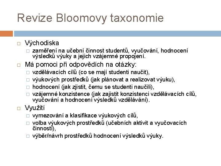 Revize Bloomovy taxonomie Východiska � Má pomoci při odpovědích na otázky: � � zaměření