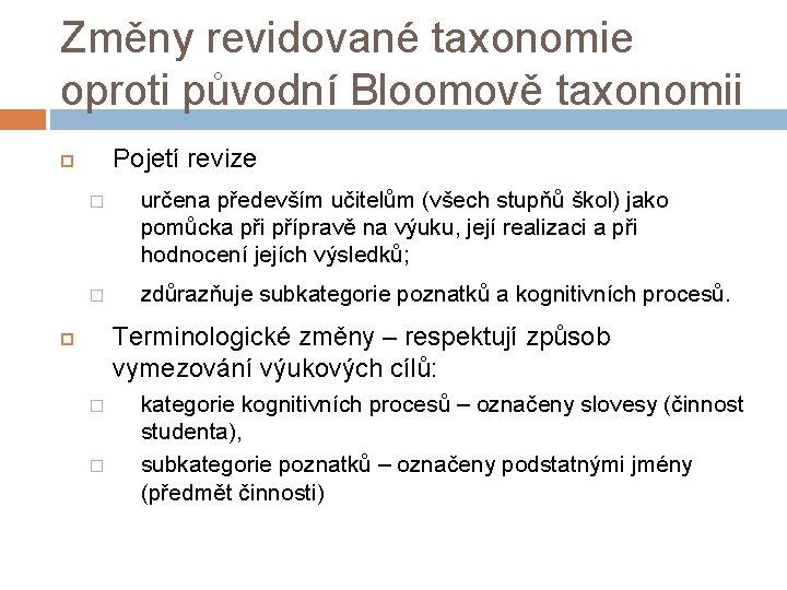 Změny revidované taxonomie oproti původní Bloomově taxonomii Pojetí revize � určena především učitelům (všech