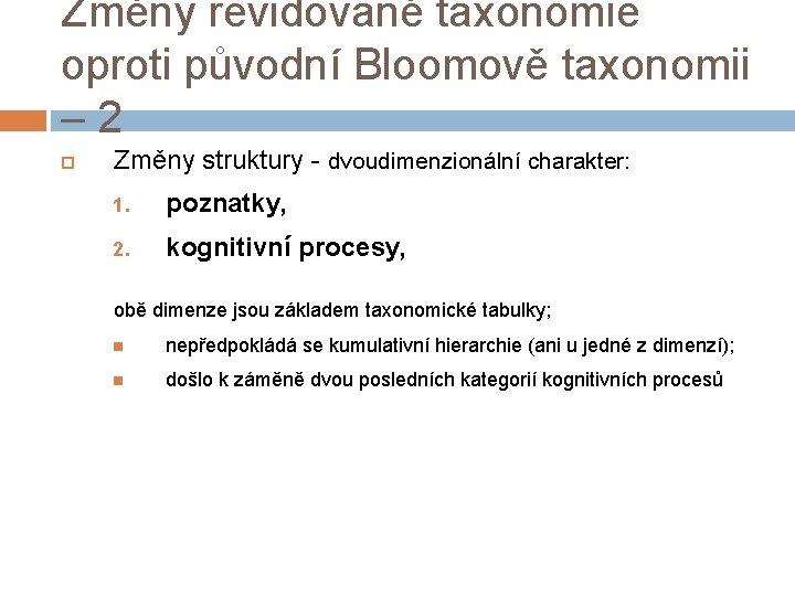 Změny revidované taxonomie oproti původní Bloomově taxonomii – 2 Změny struktury - dvoudimenzionální charakter: