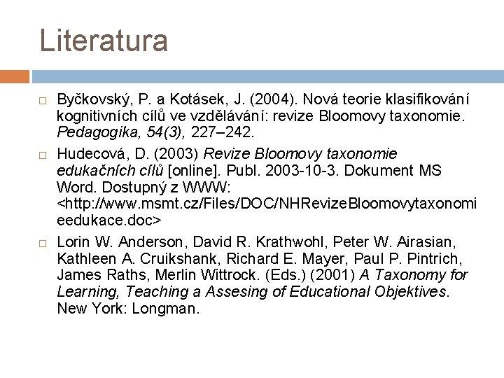 Literatura Byčkovský, P. a Kotásek, J. (2004). Nová teorie klasifikování kognitivních cílů ve vzdělávání: