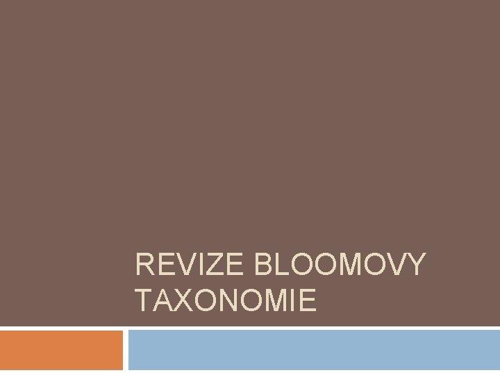 REVIZE BLOOMOVY TAXONOMIE