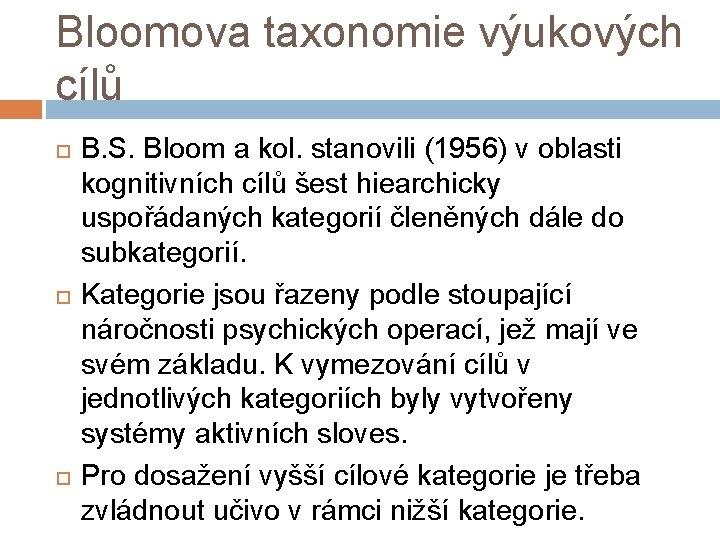Bloomova taxonomie výukových cílů B. S. Bloom a kol. stanovili (1956) v oblasti kognitivních