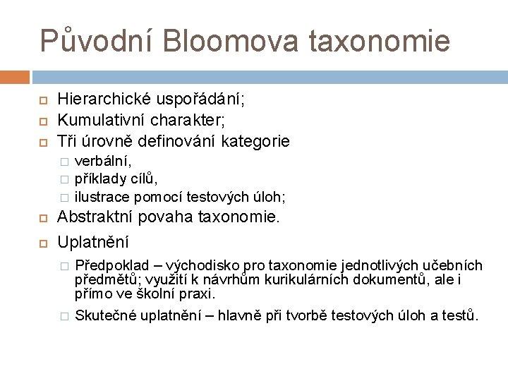 Původní Bloomova taxonomie Hierarchické uspořádání; Kumulativní charakter; Tři úrovně definování kategorie � � �