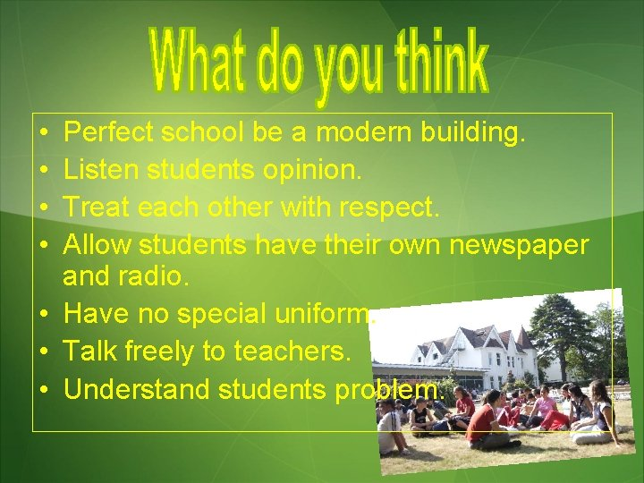 • • Perfect school be a modern building. Listen students opinion. Treat each