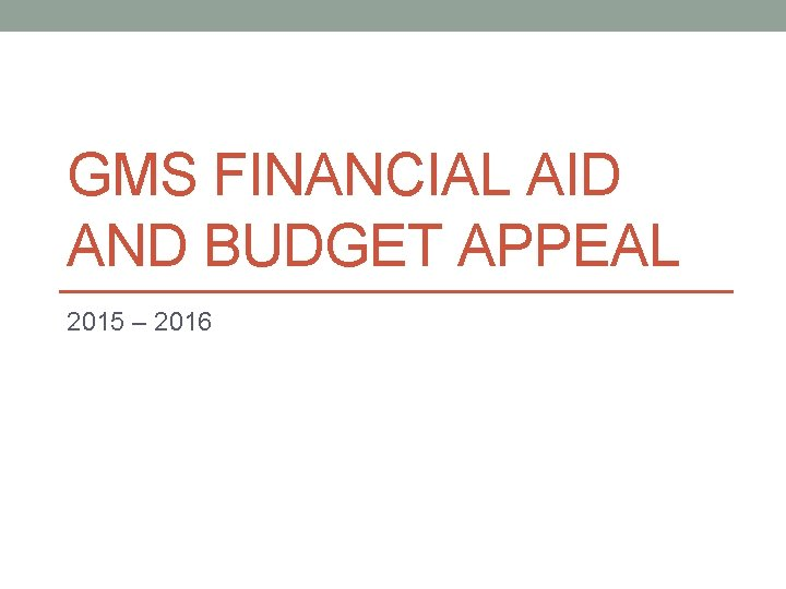 GMS FINANCIAL AID AND BUDGET APPEAL 2015 – 2016