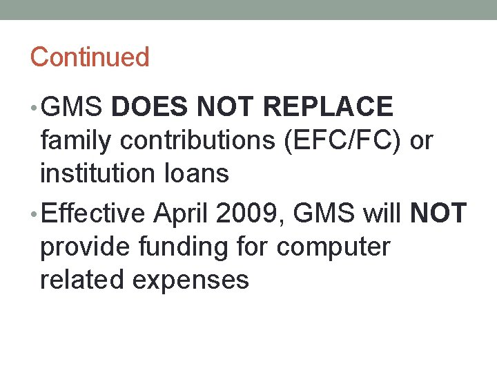 Continued • GMS DOES NOT REPLACE family contributions (EFC/FC) or institution loans • Effective