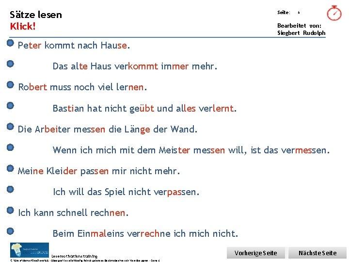 Übungsart: Sätze lesen Seite: Klick! Bearbeitet von: Siegbert Rudolph 6 Peter kommt nach Hause.