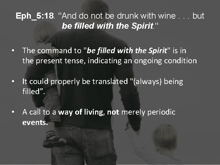 """Eph_5: 18. """"And do not be drunk with wine. . . but be filled"""