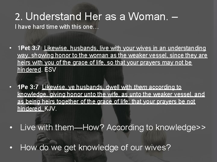 2. Understand Her as a Woman. – I have hard time with this one…