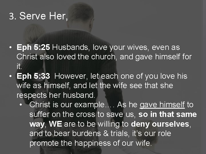3. Serve Her, • Eph 5: 25 Husbands, love your wives, even as Christ