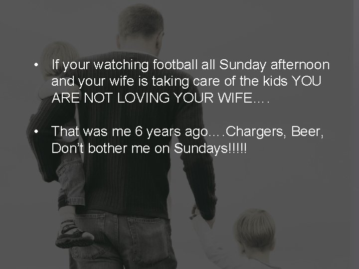 • If your watching football Sunday afternoon and your wife is taking care