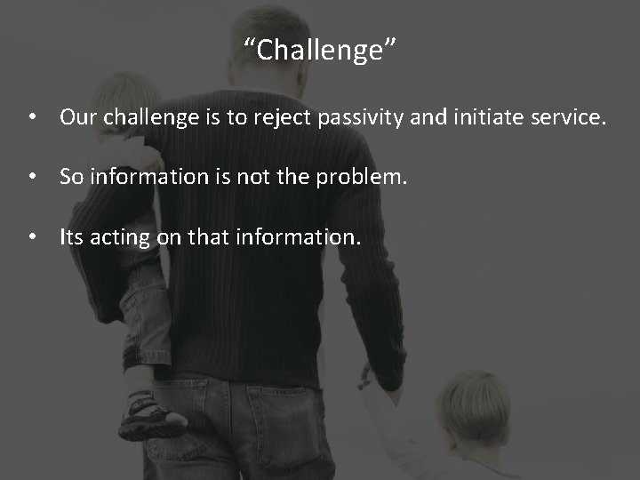"""""""Challenge"""" • Our challenge is to reject passivity and initiate service. • So information"""