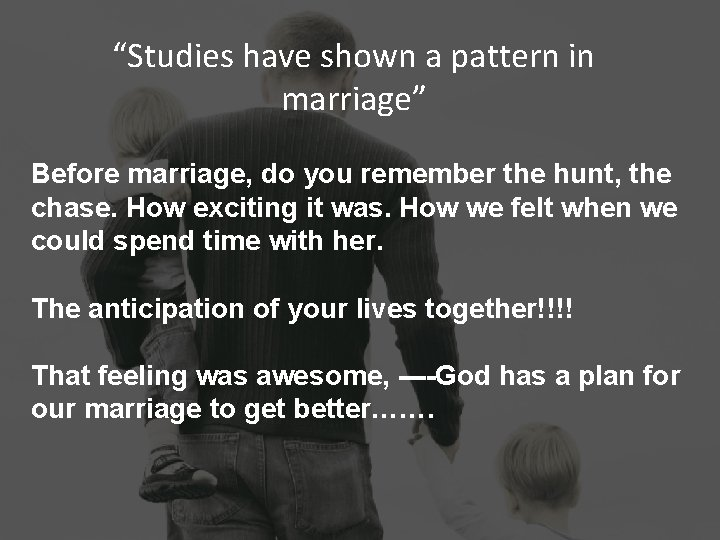 """""""Studies have shown a pattern in marriage"""" Before marriage, do you remember the hunt,"""