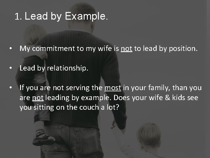 1. Lead by Example. • My commitment to my wife is not to lead