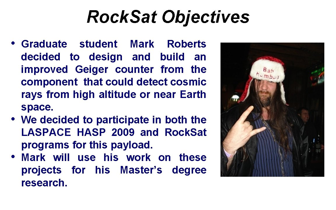 Rock. Sat Objectives • • • Graduate student Mark Roberts decided to design and