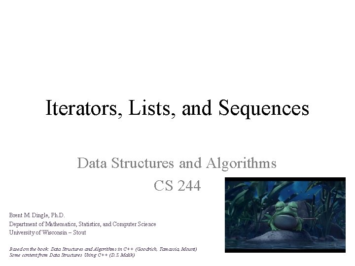 Iterators, Lists, and Sequences Data Structures and Algorithms CS 244 Brent M. Dingle, Ph.